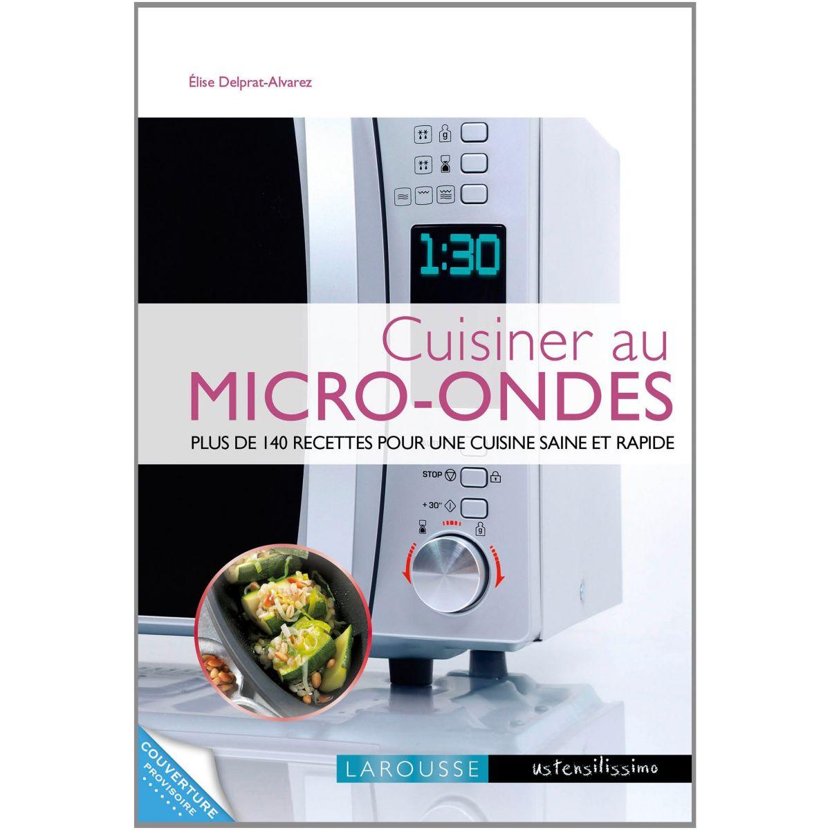Livre larousse cuisiner au micro ondes 10 de remise - Cuisiner avec un micro onde ...